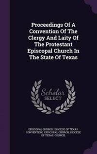 Proceedings of a Convention of the Clergy and Laity of the Protestant Episcopal Church in the State of Texas