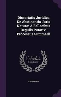 Dissertatio Juridica de Abstinentia Juris Naturae a Fallacibus Regulis Putativi Processus Summarii
