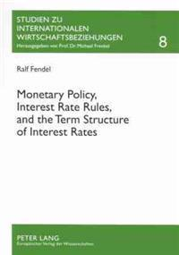 Monetary Policy, Interest Rate Rules, and the Term Structure of Interest Rates