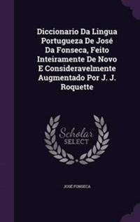 Diccionario Da Lingua Portugueza de Jose Da Fonseca, Feito Inteiramente de Novo E Consideravelmente Augmentado Por J. J. Roquette