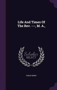 Life and Times of the REV. ---, M. A.,