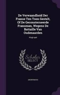 de Verwaandheid Der Franse Ten Toon Gestelt, of de Geconsterneerde Fransman, Wegens de Battaille Van Oudenaarden
