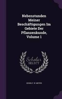 Nebenstunden Meiner Beschaftigungen Im Gebiete Der Pflanzenkunde, Volume 1
