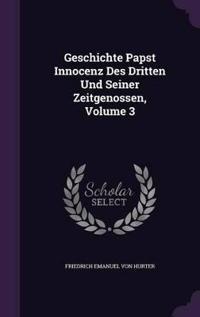 Geschichte Papst Innocenz Des Dritten Und Seiner Zeitgenossen; Volume 3