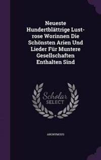 Neueste Hundertblattrige Lust-Rose Worinnen Die Schonsten Arien Und Lieder Fur Muntere Gesellschaften Enthalten Sind