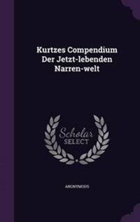 Kurtzes Compendium Der Jetzt-Lebenden Narren-Welt