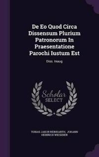 de EO Quod Circa Dissensum Plurium Patronorum in Praesentatione Parochi Iustum Est