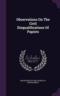 Observations on the Civil Disqualifications of Papists