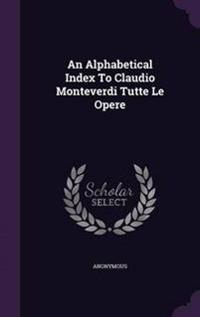 An Alphabetical Index to Claudio Monteverdi Tutte Le Opere