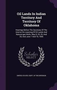 Oil Lands in Indian Territory and Territory of Oklahoma