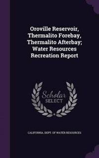 Oroville Reservoir, Thermalito Forebay, Thermalito Afterbay; Water Resources Recreation Report
