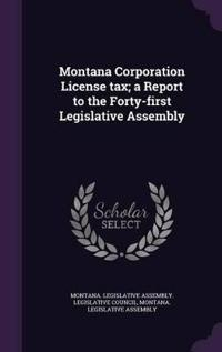 Montana Corporation License Tax; A Report to the Forty-First Legislative Assembly