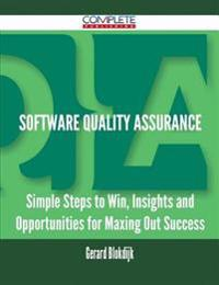 Software Quality Assurance - Simple Steps to Win, Insights and Opportunities for Maxing Out Success