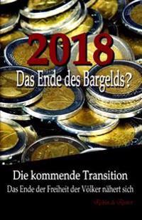 2018: Das Ende Des Bargelds? - Die Kommende Transition: Das Ende Der Freiheit Der Völker Nähert Sich