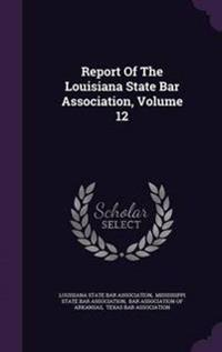 Report of the Louisiana State Bar Association, Volume 12