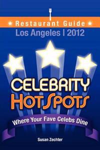 2012 Celebrity Hotspots Los Angeles Restaurant Guide: Where Your Fave Celebs Dine: B&w Version