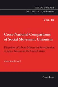 Cross-National Comparisons of Social Movement Unionism: Diversities of Labour Movement Revitalization in Japan, Korea and the United States