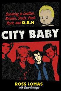 City Baby: Surviving in Leather, Bristles, Studs, Punk Rock, and G.B.H