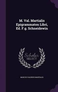 M. Val. Martialis Epigrammaton Libri, Ed. F.G. Schneidewin