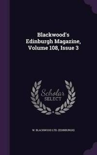 Blackwood's Edinburgh Magazine, Volume 108, Issue 3