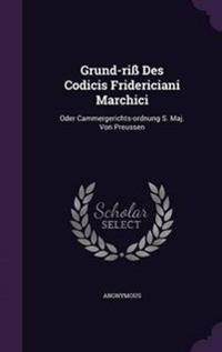 Grund-Riss Des Codicis Fridericiani Marchici