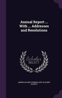 Annual Report ... with ... Addresses and Resolutions