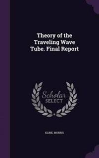 Theory of the Traveling Wave Tube. Final Report