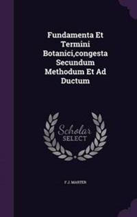 Fundamenta Et Termini Botanici, Congesta Secundum Methodum Et Ad Ductum