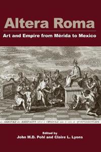 Altera Roma: Art and Empire from Merida to Mexico