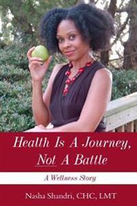 Health Is a Journey, Not a Battle: A Wellness Story