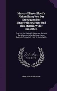 Marcus Elieser Bloch's Abhandlung Von Der Erzeugung Der Eingeweidewurmer Und Den Mitteln Wider Dieselben