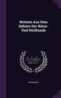Notizen Aus Dem Gebiete Der Natur- Und Heilkunde