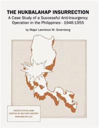 The Hukbalahap Insurrection: A Case Study of a Successful Anti-Insurgency Operation in the Philippines, 1946-1955