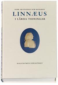 Herr Archiatern och Riddaren Linnaeus i Lärda Tidningar