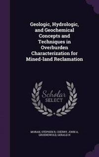 Geologic, Hydrologic, and Geochemical Concepts and Techniques in Overburden Characterization for Mined-Land Reclamation