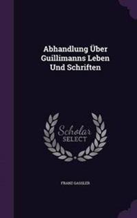Abhandlung Uber Guillimanns Leben Und Schriften