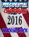 2016 Presidential Campaign Coloring Book: The Adult Coloring Book with Clinton, Trump, Sanders, Rubio & Even More Idiots