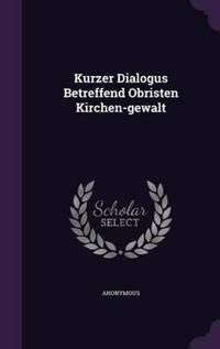 Kurzer Dialogus Betreffend Obristen Kirchen-Gewalt