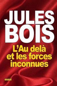 L'Au Dela Et Les Forces Inconnues: Opinion de L'Elite Sur Le Mystere