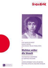 Dichten Wider Die Unzeit: Textkritische Beitraege Zu Gertrud Kolmar