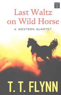 Last Waltz on Wild Horse: A Western Quartet
