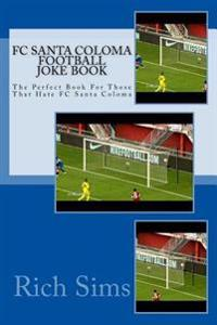 FC Santa Coloma Football Joke Book: The Perfect Book for Those That Hate FC Santa Coloma