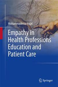 Empathy in Health Professions Education and Patient Care