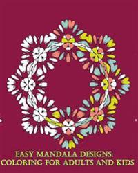 Easy Mandala Designs: Coloring for Adults and Kids