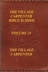 The Village Carpenter Bible School Volume 25