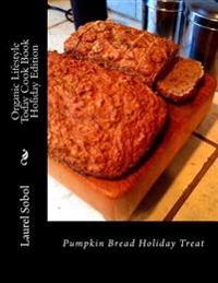 Organic Lifestyle Today Cook Book Holiday Edition