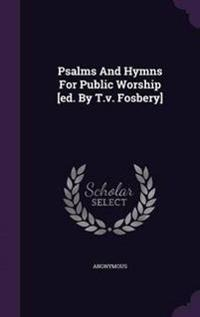 Psalms and Hymns for Public Worship [Ed. by T.V. Fosbery]