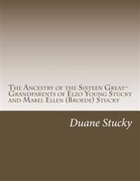 The Ancestry of the Sixteen Great-Grandparents of Elzo Young Stucky and Mabel (Broede) Stucky: Including Angene, Blinn, Bollinger, Breder, Broede, Dew