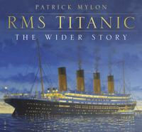 RMS Titanic: The Wider Story