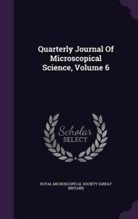 Quarterly Journal of Microscopical Science; Volume 6